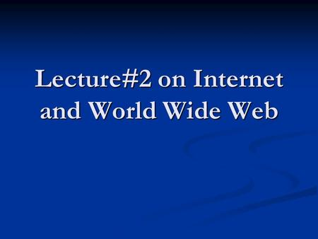 Lecture#2 on Internet and World Wide Web. Internet Applications Electronic Mail (email) Electronic Mail (email) Domain mail server collects incoming mail.