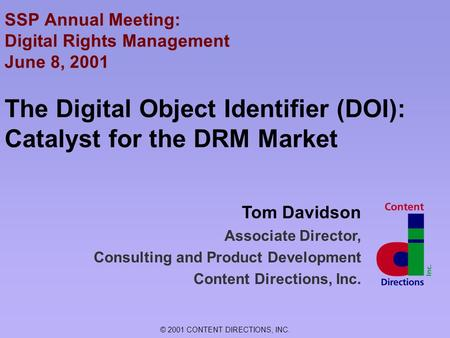 © 2001 CONTENT DIRECTIONS, INC. Tom Davidson Associate Director, Consulting and Product Development Content Directions, Inc. SSP Annual Meeting: Digital.