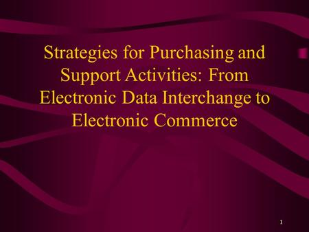 1 Strategies for Purchasing and Support Activities: From Electronic Data Interchange to Electronic Commerce.