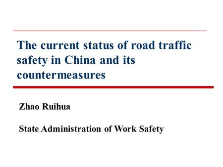 The current status of road traffic safety in China and its countermeasures Zhao Ruihua State Administration of Work Safety.