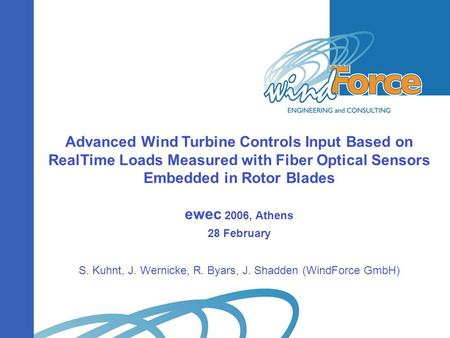 Advanced Wind Turbine Controls Input Based on RealTime Loads Measured with Fiber Optical Sensors Embedded in Rotor Blades ewec 2006, Athens 28 February.