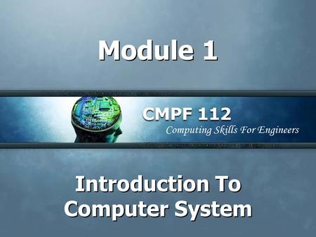Module 1 Introduction To Computer System. Module 1 Objectives At the end of the lesson, you should be able to : –Identify the basic concept and usage.
