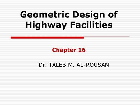 Geometric Design of Highway Facilities Chapter 16