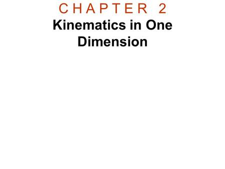 C H A P T E R 2 Kinematics in One Dimension. Mechanics The study of Physics begins with mechanics.