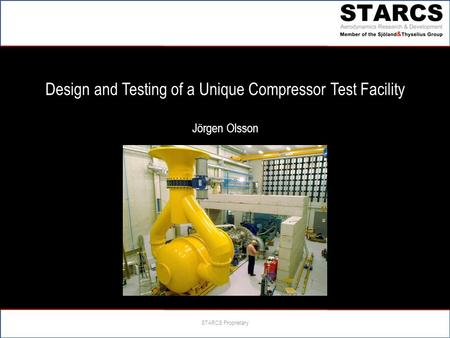 Design and Testing of a Unique Compressor Test Facility Jörgen Olsson
