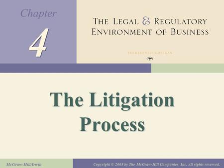 Chapter McGraw-Hill/Irwin Copyright © 2005 by The McGraw-Hill Companies, Inc. All rights reserved. 4 4 The Litigation Process.
