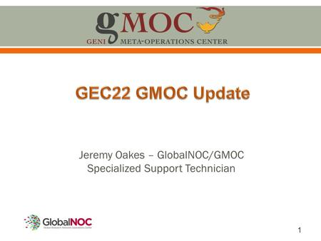 1 Jeremy Oakes – GlobalNOC/GMOC Specialized Support Technician.