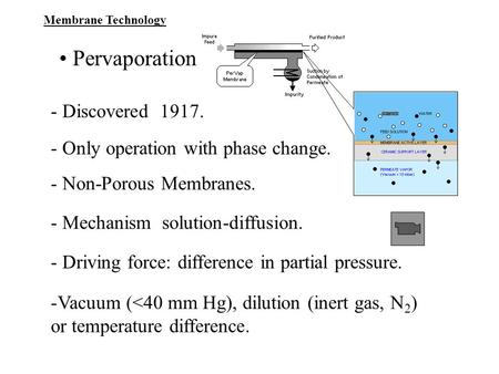• Pervaporation - Discovered Only operation with phase change.