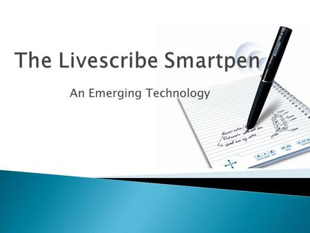 An Emerging Technology.  A smartpen is a new and promising technology that can be used for note taking and communication.  The smartpen will record.