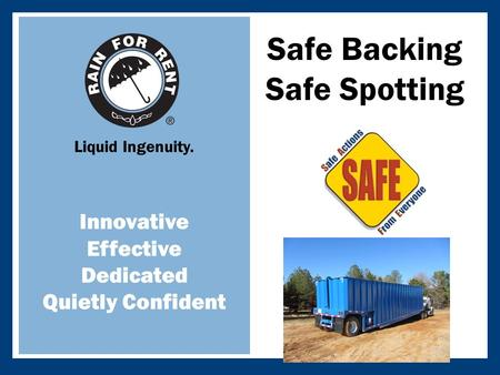Liquid Ingenuity. Innovative Effective Dedicated Quietly Confident Safe Backing Safe Spotting.
