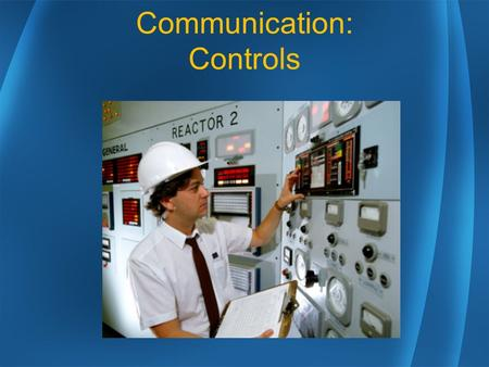 Communication: Controls. Controls: Key Learning Points Type of Control Control Characteristics Unintended Activation Prevent Incorrect Identification.