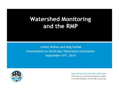 RMP NOV 08 Watershed Monitoring and the RMP Lester McKee and Meg Sedlak Presentation to North Bay Watershed Association September 10 th, 2010.