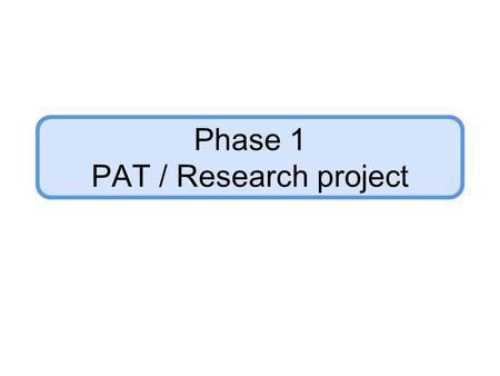Phase 1 PAT / Research project. Purpose Investigate problem Provide evidence in a report of a full investigation with clear Introduction and Conclusion.