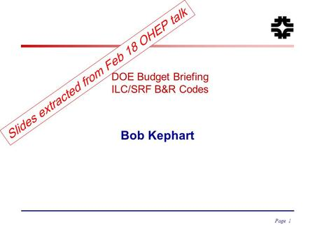 DOE Budget Briefing ILC/SRF B&R Codes Bob Kephart Page 1 Slides extracted from Feb 18 OHEP talk.