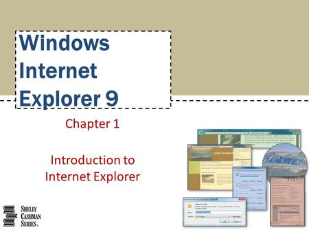 Windows Internet Explorer 9 Chapter 1 Introduction to Internet Explorer.