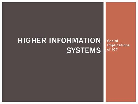 Social Implications of ICT HIGHER INFORMATION SYSTEMS.