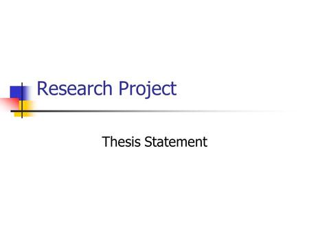 Research Project Thesis Statement. Thesis: What is it? The thesis is the controlling idea of the paper. The thesis for this project will be more than.