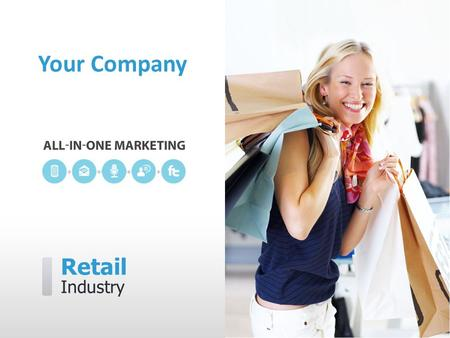 Retail Industry Your Company. [Your Company] can help you… ˃ Reel in more first-time shoppers ˃ Boost repeat customer visits ˃ Bring in shoppers during.
