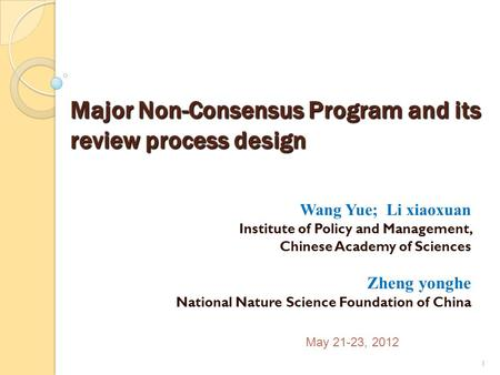 Major Non-Consensus Program and its review process design Wang Yue; Li xiaoxuan Institute of Policy and Management, Chinese Academy of Sciences Zheng yonghe.