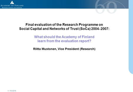 15.9.2015 1 Final evaluation of the Research Programme on Social Capital and Networks of Trust (SoCa) 2004 – 2007: What should the Academy of Finland learn.