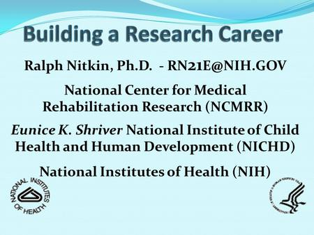 Ralph Nitkin, Ph.D. - RN 21 National Center for Medical Rehabilitation Research (NCMRR) Eunice K. Shriver National Institute of Child Health.