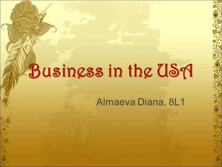 Business in the USA Almaeva Diana, 8L1. Microsoft Microsoft Corporation is a very big company which makes computer software and video games all over the.