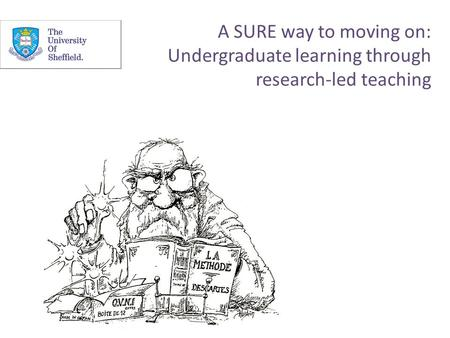 A SURE way to moving on: Undergraduate learning through research-led teaching.