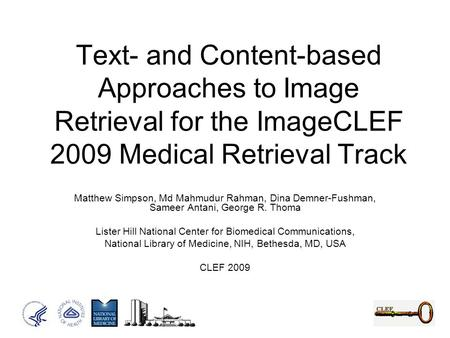 Text- and Content-based Approaches to Image Retrieval for the ImageCLEF 2009 Medical Retrieval Track Matthew Simpson, Md Mahmudur Rahman, Dina Demner-Fushman,