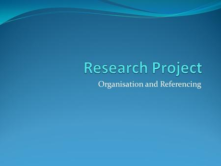 Organisation and Referencing. Research Project Assessment..\All organised Teaching Resources_June2010\SACE_New\Stage 2_Research Project 2011\Assessment_Types_for_the_Research_Project.pdf..\All.