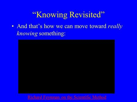 """Knowing Revisited"" And that's how we can move toward really knowing something: Richard Feynman on the Scientific Method."