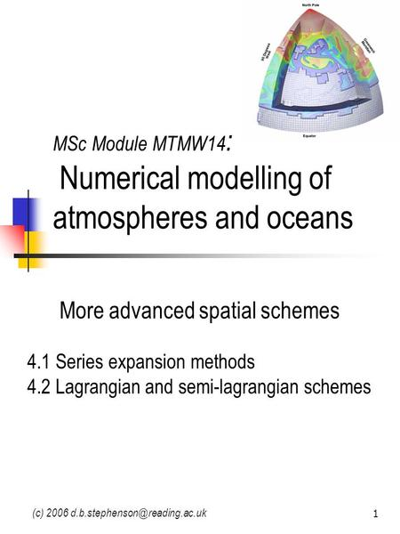 (c) 2006 1 MSc Module MTMW14 : Numerical modelling of atmospheres and oceans More advanced spatial schemes 4.1 Series expansion.