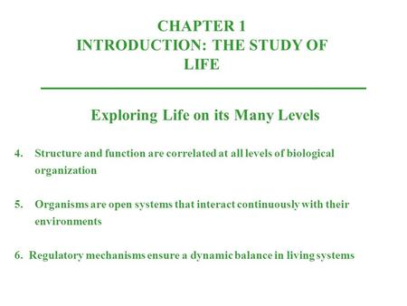 CHAPTER 1 INTRODUCTION: THE STUDY OF LIFE Exploring Life on its Many Levels 4.Structure and function are correlated at all levels of biological organization.