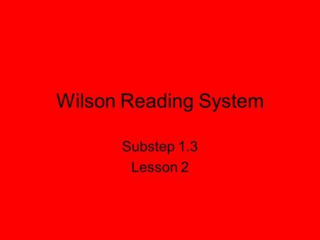 Wilson Reading System Substep 1.3 Lesson 2.