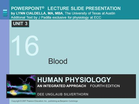 POWERPOINT ® LECTURE SLIDE PRESENTATION by LYNN CIALDELLA, MA, MBA, The University of Texas at Austin Additonal Text by J Padilla exclusive for physiology.