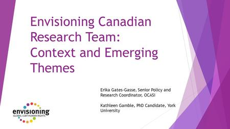 Envisioning Canadian Research Team: Context and Emerging Themes Erika Gates-Gasse, Senior Policy and Research Coordinator, OCASI Kathleen Gamble, PhD Candidate,