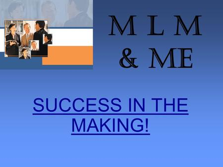 "M L M & ME SUCCESS IN THE MAKING!. Leadership – 101 By Jeff Kowalski & Delores Mishleau Resource: ""Launching a Leadership Revolution"" by Chris Brady &"