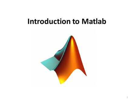 Introduction to Matlab 1. Outline: What is Matlab? Matlab Screen Variables, array, matrix, indexing Operators Plotting Flow Control Using of M-File Writing.