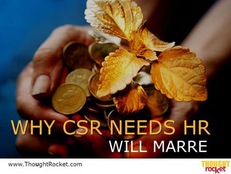 WHY CSR NEEDS HR WILL MARRE www.Tho U ghtRocket.com.