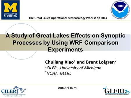 Chuliang Xiao 1 and Brent Lofgren 2 1 CILER, University of Michigan 2 NOAA GLERL A Study of Great Lakes Effects on Synoptic Processes by Using WRF Comparison.