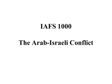 IAFS 1000 The Arab-Israeli Conflict. Announcements Ajay Jha, Integrated Action of Counterinsurgency and Rural Economic Development for Stable Afghanistan""
