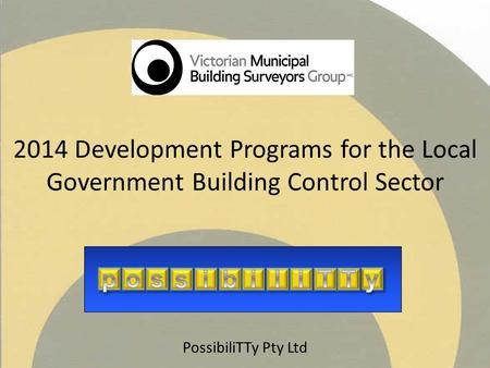 2014 Development Programs for the Local Government Building Control Sector PossibiliTTy Pty Ltd Gfadsaff fdgfd.