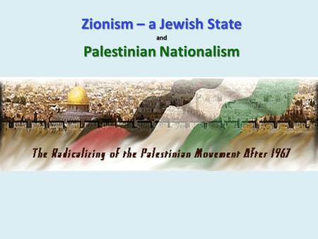 Zionism – a Jewish State and Palestinian Nationalism.