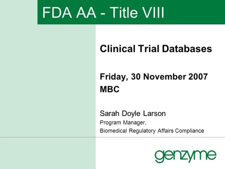 FDA AA - Title VIII Clinical Trial Databases Friday, 30 November 2007 MBC Sarah Doyle Larson Program Manager, Biomedical Regulatory Affairs Compliance.