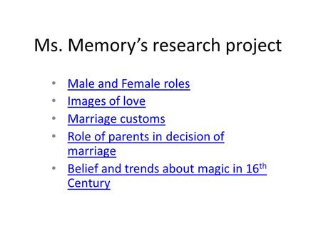 Ms. Memory's research project Male and Female roles Images of love Marriage customs Role of parents in decision of marriage Role of parents in decision.