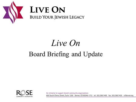Live On Board Briefing and Update. Goals Strengthen 28 Jewish organizations by helping them build endowment through bequests Develop institutions' skills.