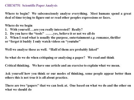 CHEM751 Scientific Paper Analysis Where to begin? We subconsciously analyse everything. Most humans spend a great deal of time trying to figure out or.
