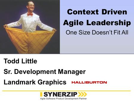Www.synerzip.com Todd Little Sr. Development Manager Landmark Graphics Context Driven Agile Leadership One Size Doesn't Fit All.