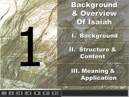 1 Background & Overview Of Isaiah Background & Overview Of Isaiah I. Background II. Structure & Content III. Meaning & Application III. Meaning & Application.