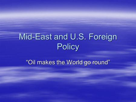 "Mid-East and U.S. Foreign Policy ""Oil makes the World go round"""