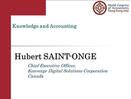 Knowledge and Accounting Hubert SAINT-ONGE Chief Executive Officer, Konverge Digital Solutions Corporation Canada.